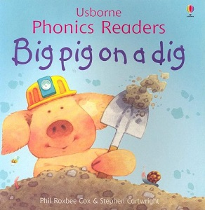 Usborne phonics readers:  Big pig on a dig