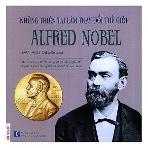 Những thiên tài làm thay đổi thế giới: Alfred Nobel
